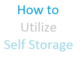 How To Utilize Self Storage