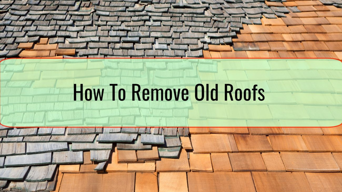 How To Remove Old Roofs