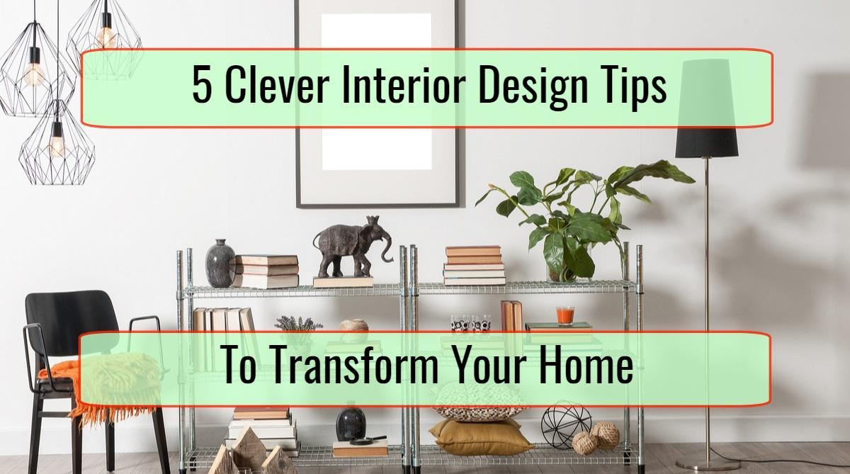 5 clever interior design tips to transform your home