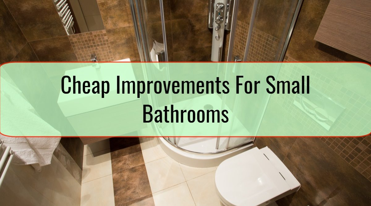 Cheap Improvements For Small Bathrooms