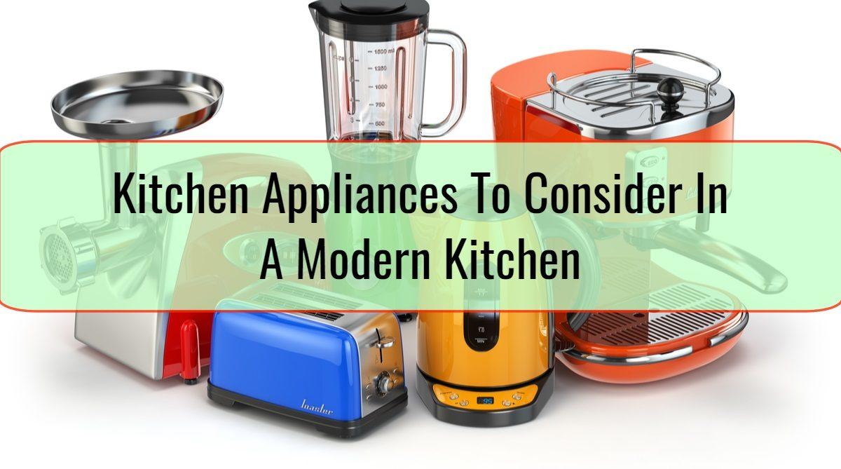 Kitchen Appliances To Consider In A Modern Kitchen
