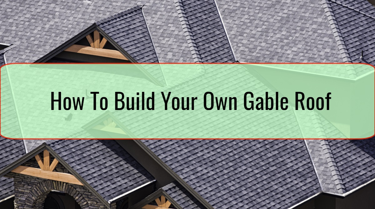 How To Build Your Own Gable Roof