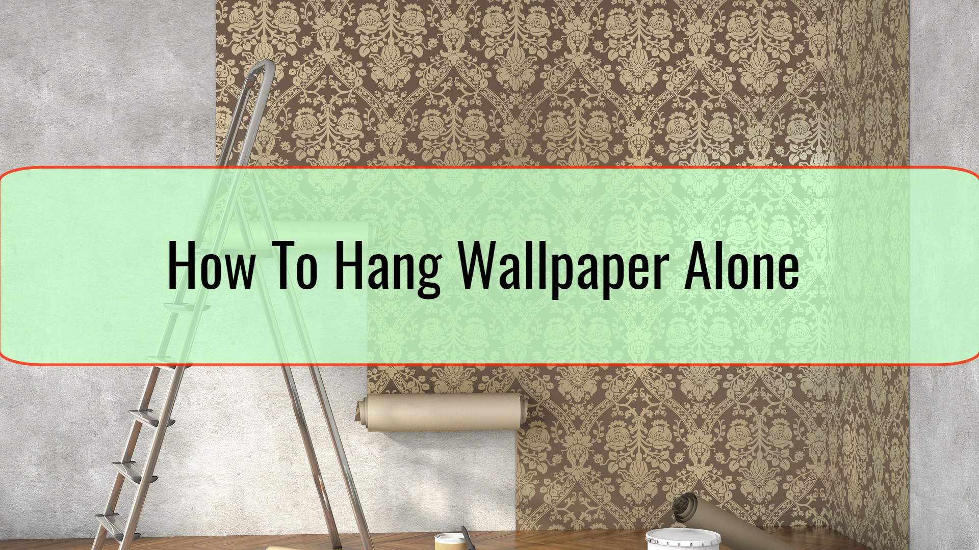 How To Hang Wallpaper Alone • Home Tips