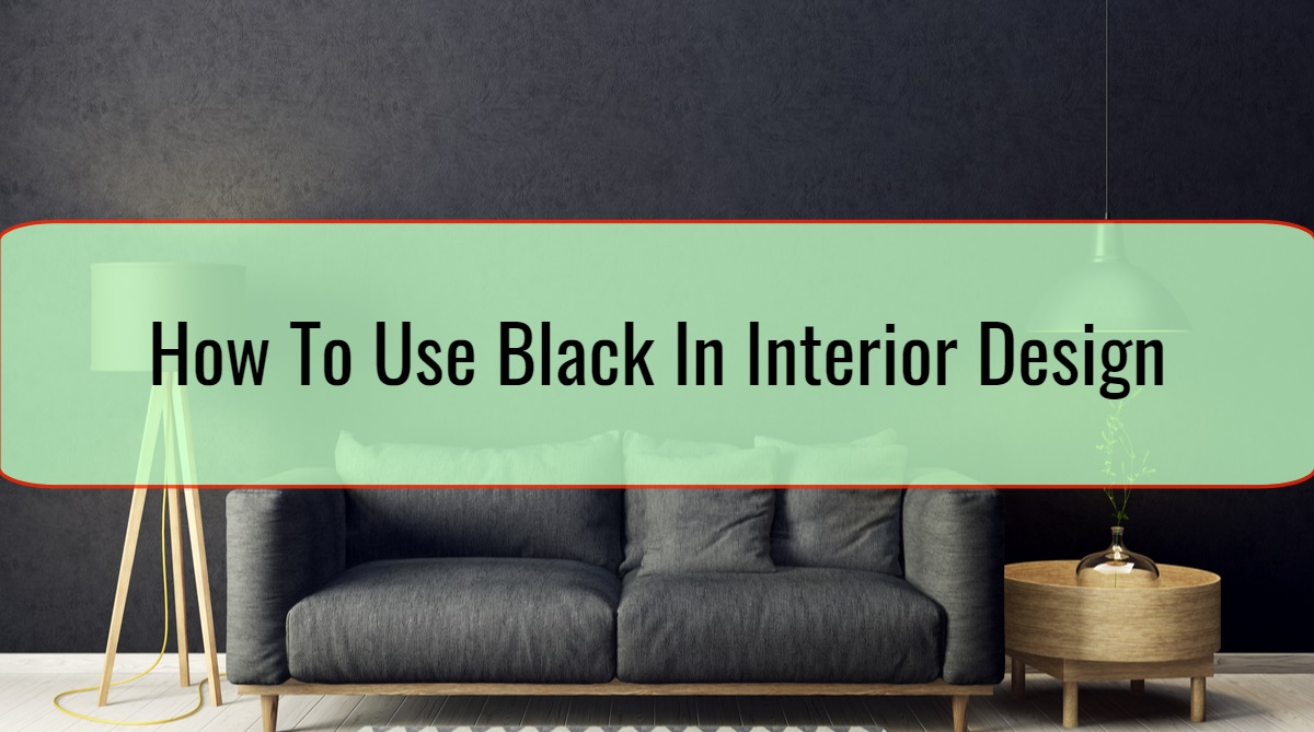 How To Use Black In Interior Design