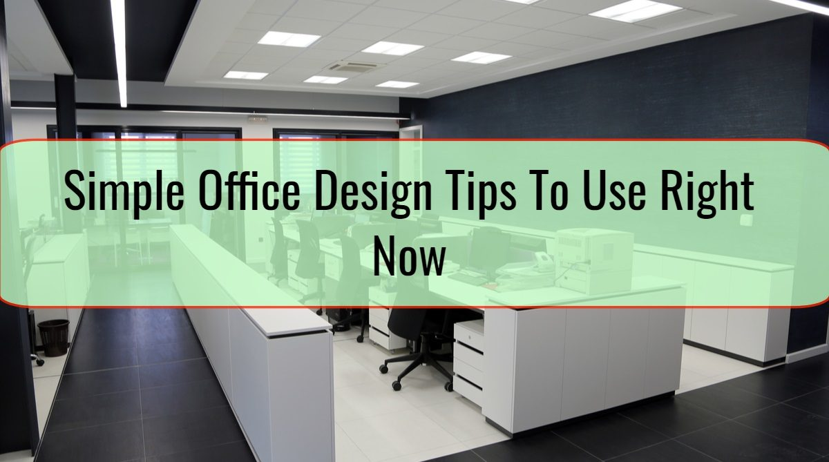 Simple Office Design Tips To Use Right Now