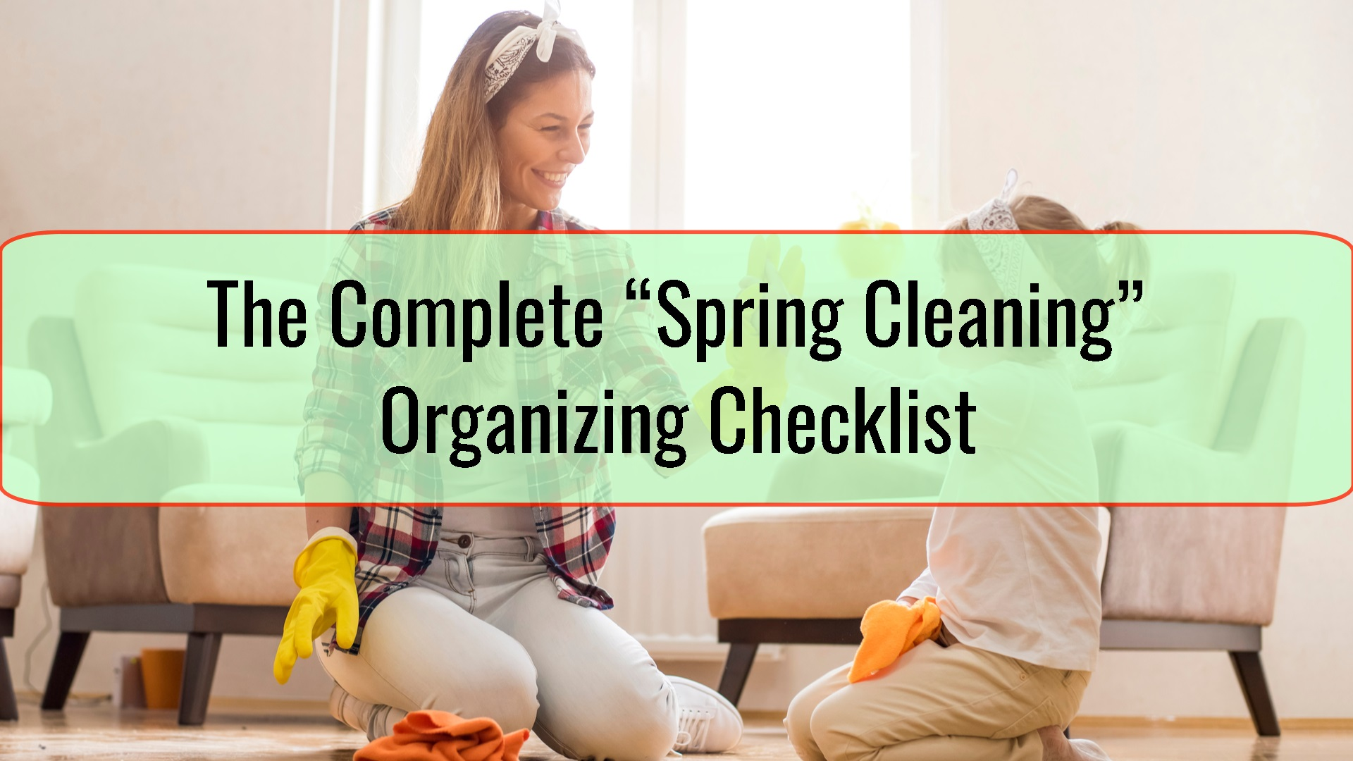 "The Complete ""Spring Cleaning"" Organizing Checklist"