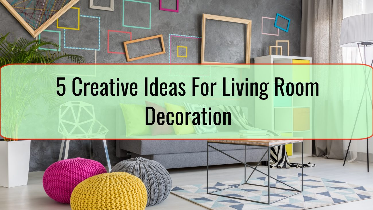 5 Creative Ideas For Living Room Decoration