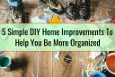5 Simple DIY Home Improvements To Help You Be More Organized