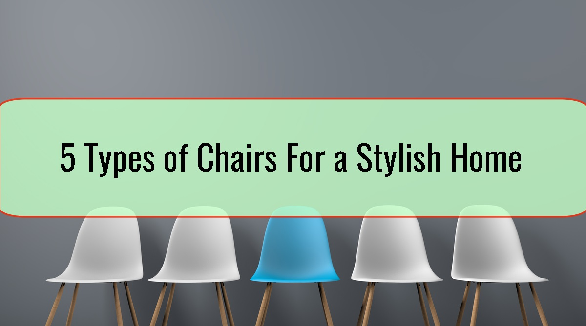 5 Types of Chairs For a Stylish Home