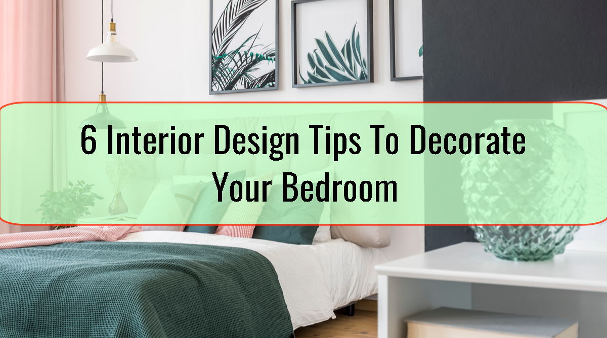 6 Interior Design Tips To Decorate Your Bedroom