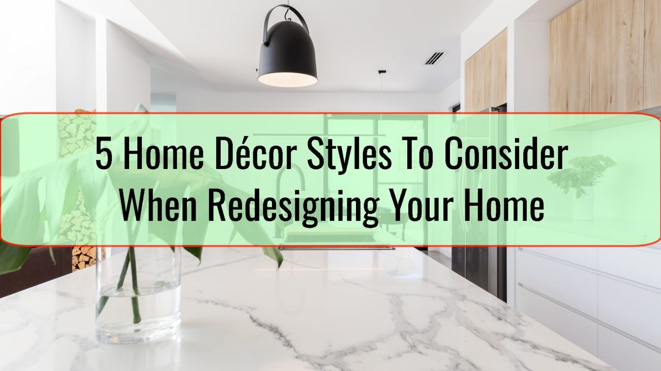 5 Home Décor Styles To Consider When Redesigning Your Home