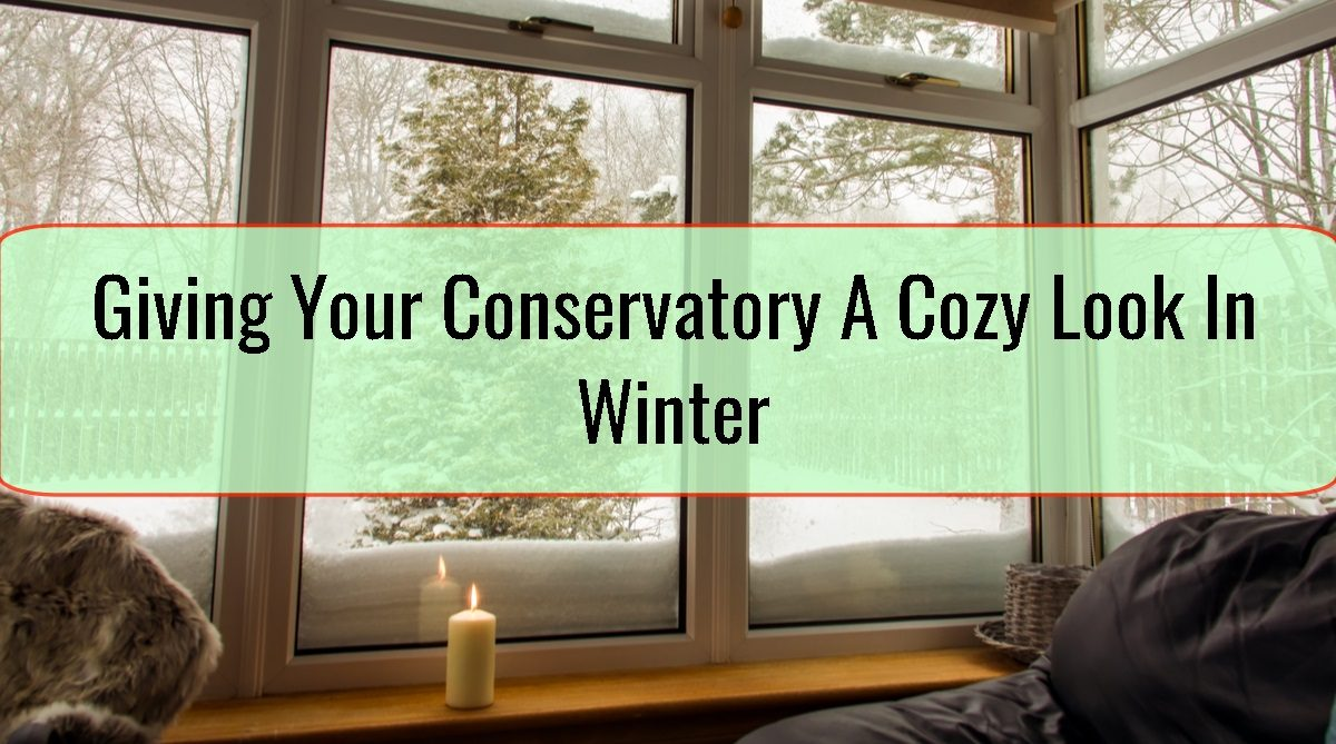 Giving Your Conservatory A Cozy Look In Winter