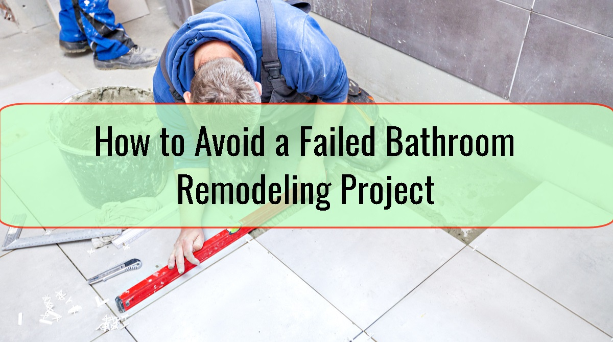 How to Avoid a Failed Bathroom Remodeling Project