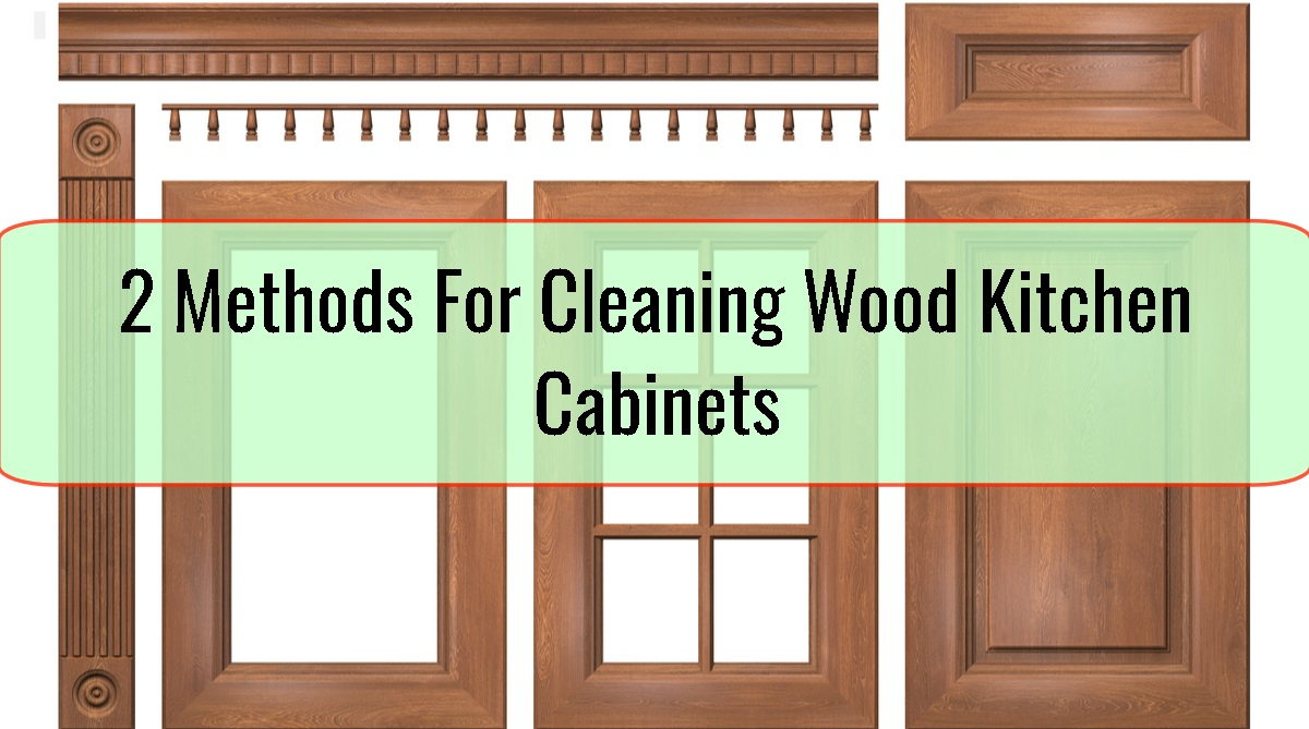2 Methods For Cleaning Wood Kitchen Cabinets