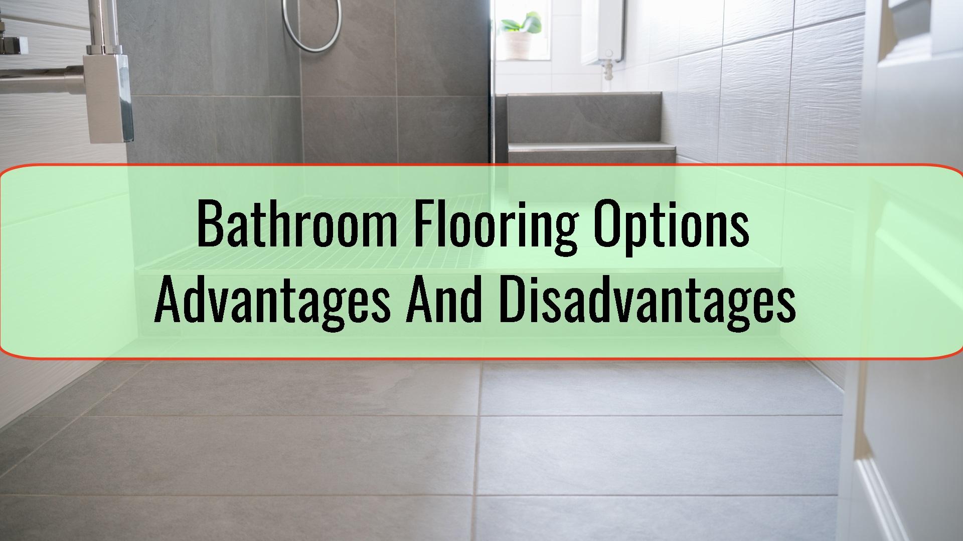 Bathroom Flooring Options – Advantages And Disadvantages